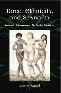 Race, Ethnicity, and Sexuality Initimate Intersections, Forbidden Frontiers