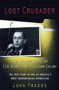 Lost Crusader The Secret Wars of CIA Director William Colby