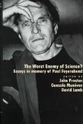 Worst Enemy of Science Essays in Memory of Paul Feyerabend