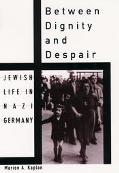 Between Dignity and Despair: Jewish Life in Nazi Germany (Studies in Jewish History)