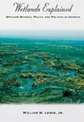 Wetlands Explained Wetland Science, Policy, and Politics in America