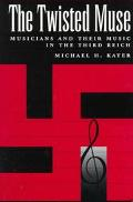 Twisted Muse Musicians and Their Music in the Third Reich