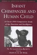 Infant Chimpanzee and Human Child A Classic 1935 Comparative Study of Ape Emotions and Intel...
