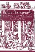 Before Pornography Erotic Writing in Early Modern England