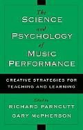 Science and Psychology of Music Performance Creative Strategies for Teaching and Learning