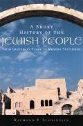 Short History of the Jewish People From Legendary Times to Modern Statehood