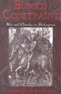 Bloody Constraint War and Chivalry in Shakespeare
