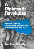 Diplomatic Revolution Algeria's Fight for Independence and the Origins of the Post-Cold War Era