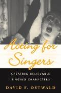 Acting for Singers Creating Believable Singing C