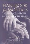 Handbook for Mortals Guidance for People Facing Serious Illness