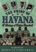 Pride of Havana A History of Cuban Baseball