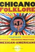 Chicano Folklore A Guide to the Folktales, Traditions, Rituals and Religious Practices of Me...