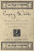 Empty Words Buddhist Philosophy and Cross-Cultural Interpretation