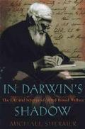 In Darwin's Shadow The Life and Science of Alfred Russel Wallace  A Biographical Study on th...
