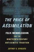 Price of Assimilation Felix Mendelssohn and the Nineteenth-Century Anti-Semitic Tradition