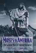 Moses in America The Cultural Uses of Biblical Narrative