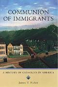 Communion of Immigrants A History of Catholics in America