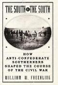 South Vs. the South How Anti-Confederate Southerners Shaped the Course of the Civil War