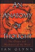 Anatomy of Thought The Origin and Machinery of the Mind