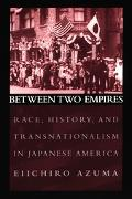 Between Two Empires Race, History, and Transnationalism in Japanese America