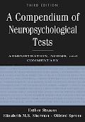 Compendium of Neuropsychological Tests Administration, Norms, And Commentary