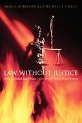 Law Without Justice Why Criminal Law Doesn't Give People What They Deserve