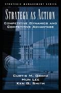 Strategy as Action Competitive Dynamics and Competitive Advantage