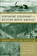 Serpentine Geoecology of Western North America Geology, Soils, And Vegetation
