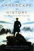 Landscape of History How Historians Map the Past