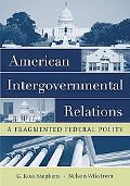 American Intergovernmental Relations A Fragmented Federal Polity