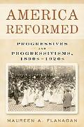 America Reformed Progressives and Progressivisms, 1890s-1920s