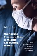 Overcoming Secondary Stress In Medical And Nursing Practice A Guide To Professional Resilien...