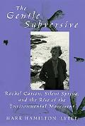 Gentle Subversive Rachel Carson, Silent Spring, And the Rise of the Environmental Movement