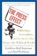 Press Effect Politicians, Journalists, and the Stories That Shape the Political World
