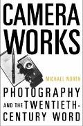 Camera Works Photography And The Twentieth-century Word