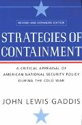 Strategies Of Containment A Critical Appraisal of American National Security Policy during t...
