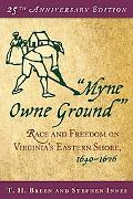 Myne Owne Ground Race And Freedom On Virginia's Eastern Shore