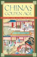 China's Golden Age Everyday Life in the Tang Dynasty