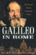 Galileo in Rome The Rise and Fall of a Troublesome Genius