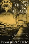 When Church Became Theatre The Transformation of Evangelical Architecture and Worship in Nin...