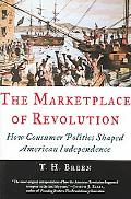 Marketplace of Revolution How Consumer Politics Shaped American Independence
