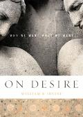 On Desire Why We Want What We Want