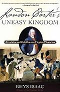 Landon Carter's Uneasy Kingdom Revolution And Rebellion on a Virginia Plantation