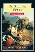 Triumph of the Fungi A Rotten History