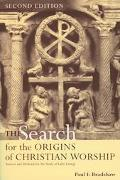 Search for the Origins of Christian Worship Sources and Methods for the Study of Early Liturgy