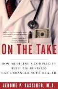 On The Take How Medicine's Complicity With Big Business Can Endanger Your Health