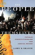 People Themselves Popular Constitutionalism And Judicial Review