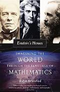Einstein's Heroes Imagining the World Through the Language of Mathematics
