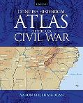 Concise Historical Atlas of the U. S. Civil War