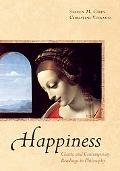 Happiness Classic and Contemporary Readings in Philosophy